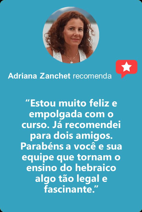 """Adriana Zanchet: """"Estou muito feliz e empolgada com o curso. Já recomendei para dois amigos. Parabéns a você e sua equipe que tornam o ensino do hebraico algo tão legal e fascinante."""""""